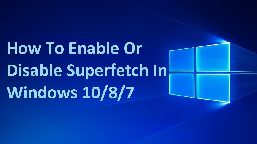 How to Disable Superfetch in Windows 10,8,7