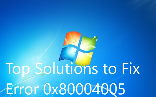 How to Fix Error Code 0x80004005 for Windows 7