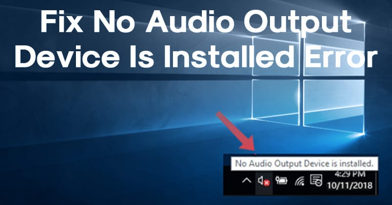 Fix No Audio Output Device is Installed in Windows 10