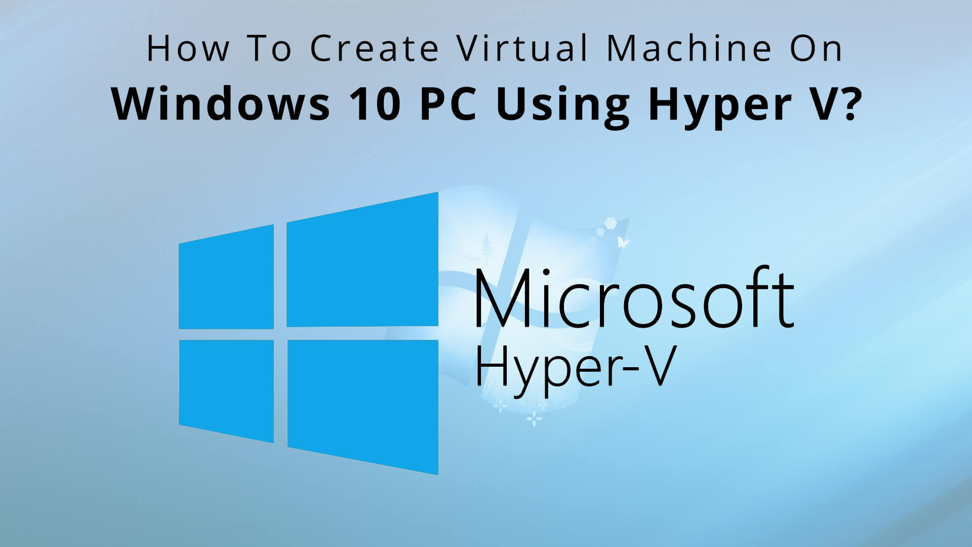 How to Create a Virtual Machine on Windows 10 usinf hyper v