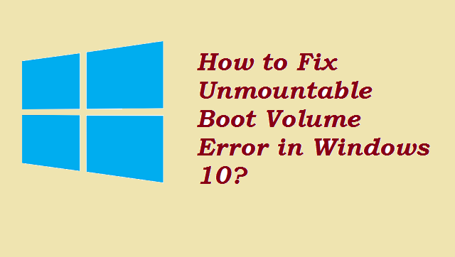 How to Fix Unmountable Boot Volume in Windows 10, 8 ,7