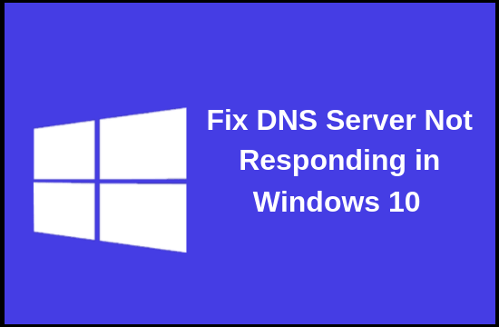 How to fix DNS Server Not Responding Error on Windows 10