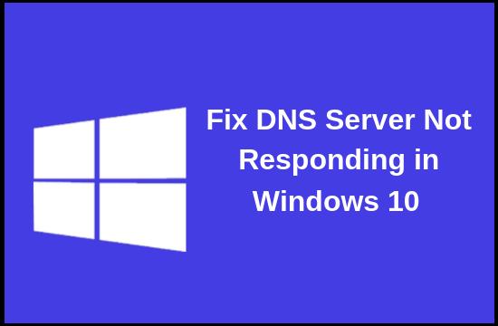 How to fix DNS Server Not Responding Error on Windows 10